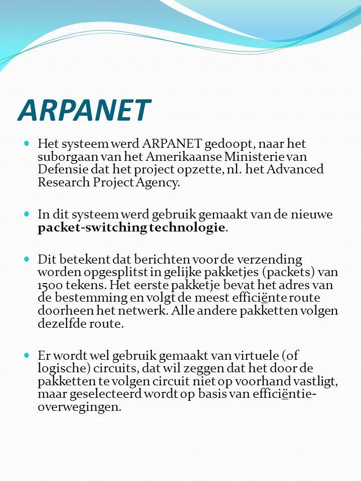 ARPANET  Het systeem werd ARPANET gedoopt, naar het suborgaan van het Amerikaanse Ministerie van Defensie dat het project opzette, nl.