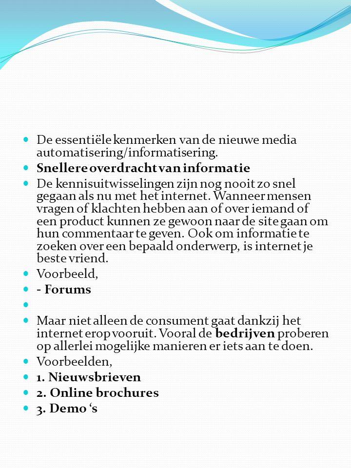  De essentiële kenmerken van de nieuwe media automatisering/informatisering.  Snellere overdracht van informatie  De kennisuitwisselingen zijn nog