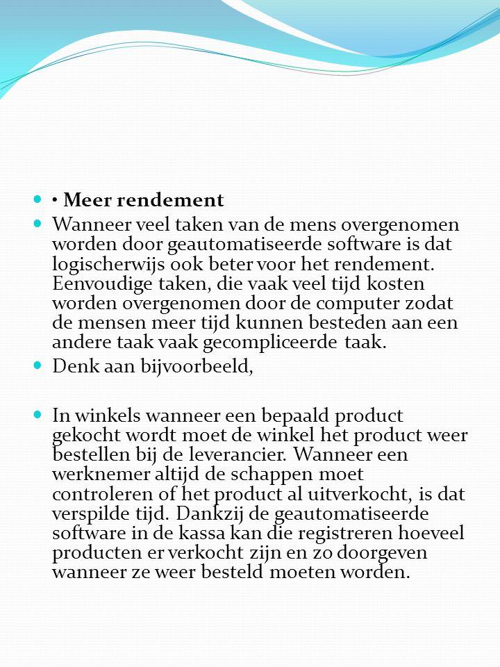  • Meer rendement  Wanneer veel taken van de mens overgenomen worden door geautomatiseerde software is dat logischerwijs ook beter voor het rendement.