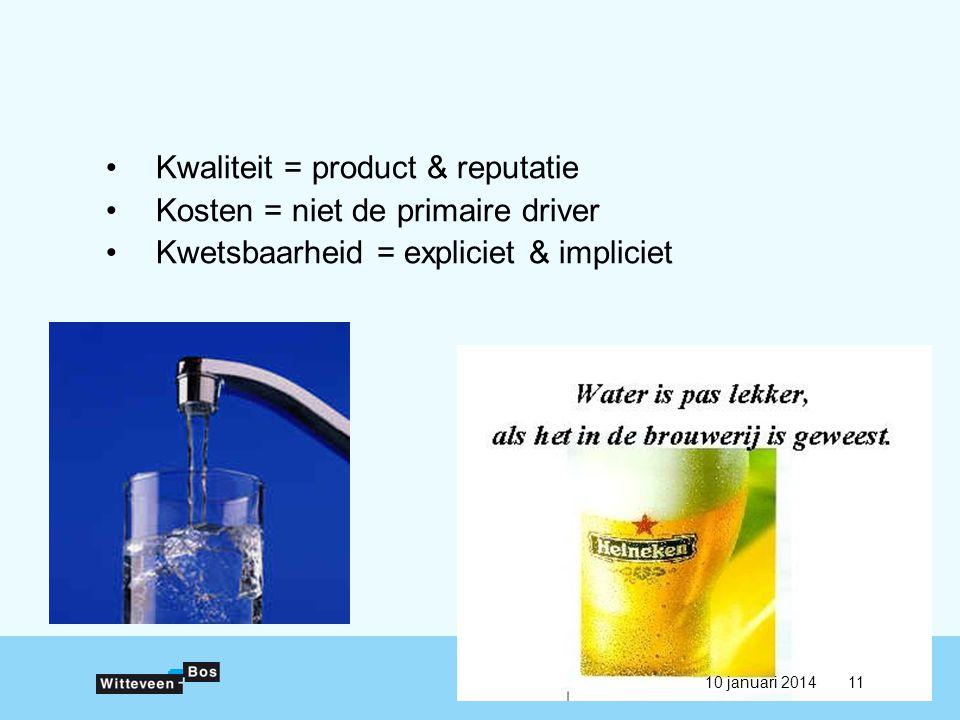 •Kwaliteit = product & reputatie •Kosten = niet de primaire driver •Kwetsbaarheid = expliciet & impliciet 10 januari 201411
