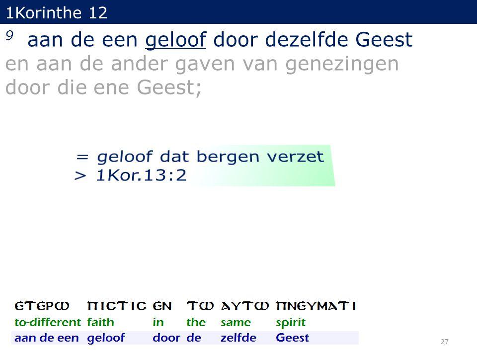 1Korinthe 12 9 aan de een geloof door dezelfde Geest en aan de ander gaven van genezingen door die ene Geest; 27