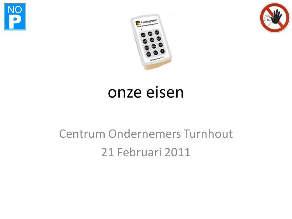 NO P onze eisen Centrum Ondernemers Turnhout 21 Februari 2011