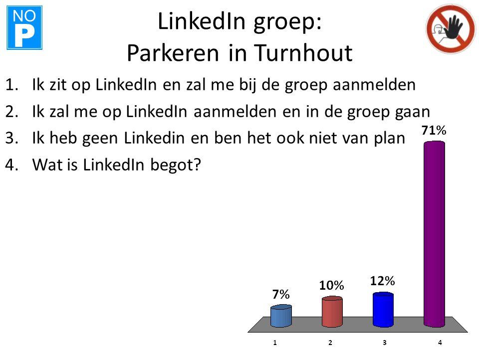 NO P LinkedIn groep: Parkeren in Turnhout 1.Ik zit op LinkedIn en zal me bij de groep aanmelden 2.Ik zal me op LinkedIn aanmelden en in de groep gaan 3.Ik heb geen Linkedin en ben het ook niet van plan 4.Wat is LinkedIn begot