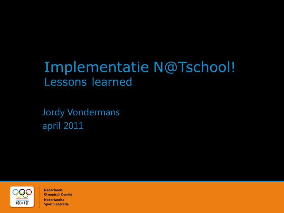 Implementatie N@Tschool! Lessons learned Jordy Vondermans april 2011