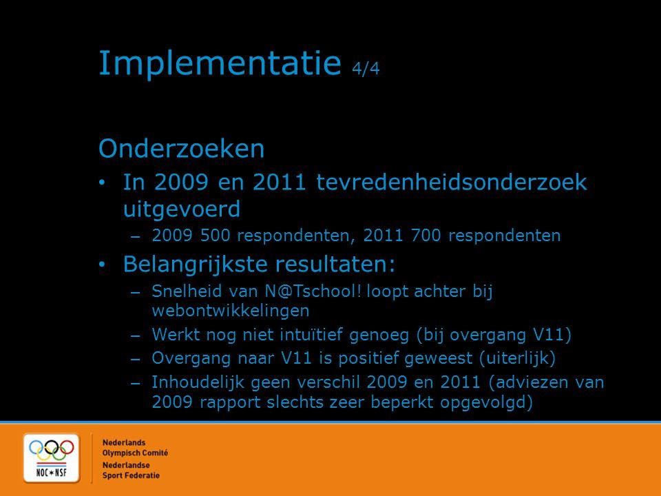 Implementatie 4/4 Onderzoeken • In 2009 en 2011 tevredenheidsonderzoek uitgevoerd – 2009 500 respondenten, 2011 700 respondenten • Belangrijkste resul