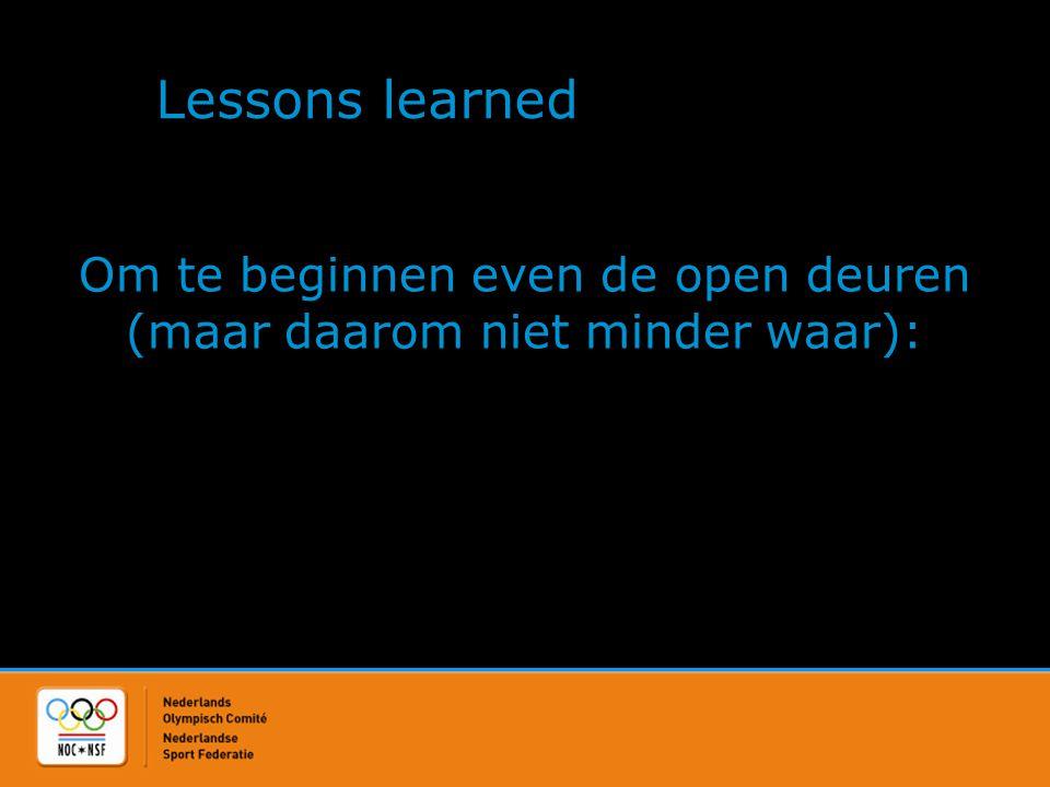 Lessons learned Om te beginnen even de open deuren (maar daarom niet minder waar):