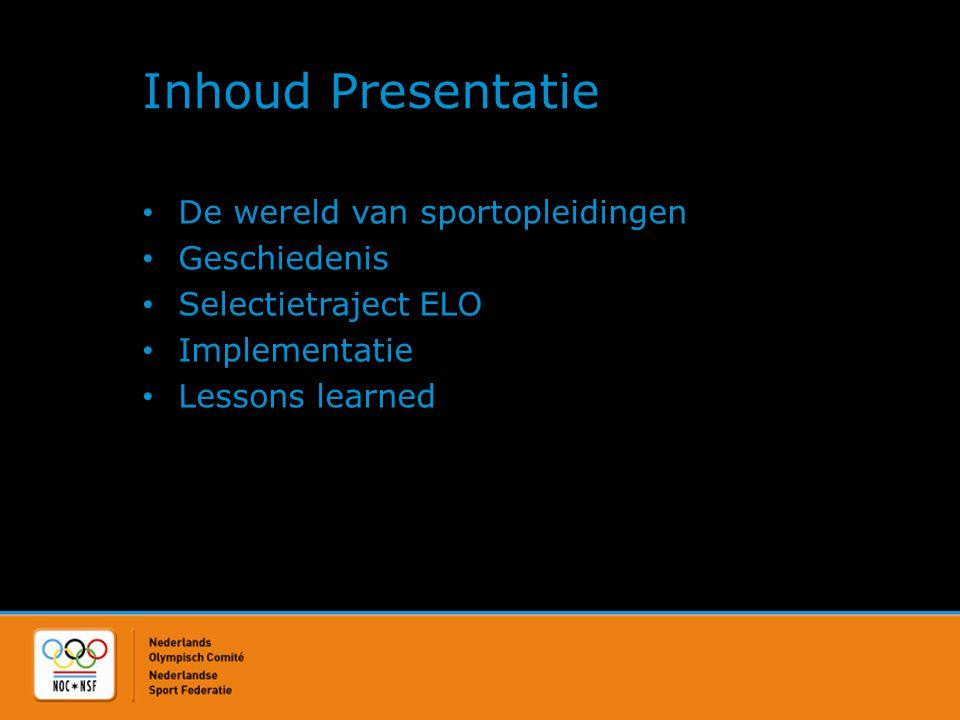 Inhoud Presentatie • De wereld van sportopleidingen • Geschiedenis • Selectietraject ELO • Implementatie • Lessons learned