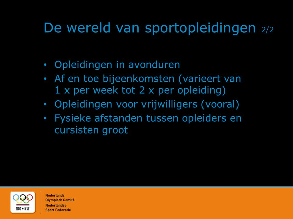 De wereld van sportopleidingen 2/2 • Opleidingen in avonduren • Af en toe bijeenkomsten (varieert van 1 x per week tot 2 x per opleiding) • Opleidinge