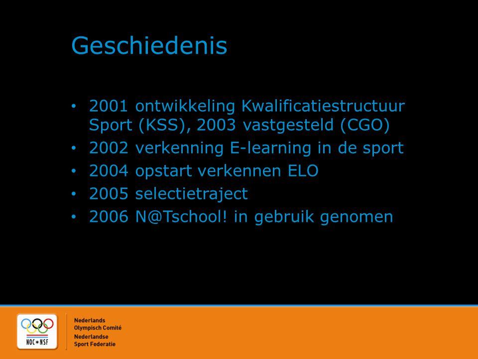 Geschiedenis • 2001 ontwikkeling Kwalificatiestructuur Sport (KSS), 2003 vastgesteld (CGO) • 2002 verkenning E-learning in de sport • 2004 opstart ver