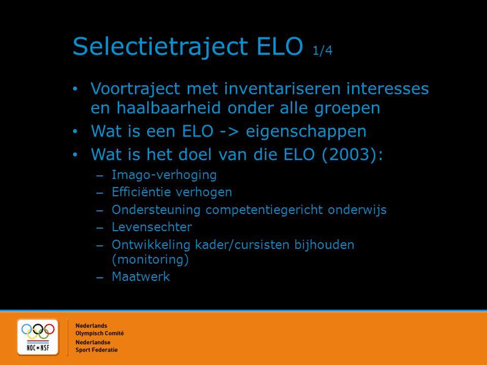 Selectietraject ELO 2/4 • Eisen: – Taal: Nederlands – Standaarden: AICC, Scorm, IMS – Flexibiliteit – Communicatie en samenwerken – Gebruiksvriendelijkheid – Competenties centraal – Organisatie, beheer en registratie (complete administratie) – Technisch beheer (zo min mogelijk) – Systeemeisen cliënt – Koppeling NSD (Nederland Sportland Digitaal) – Kosten