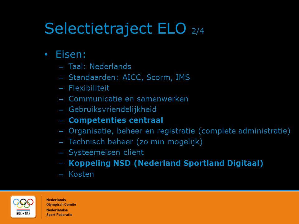 Selectietraject ELO 2/4 • Eisen: – Taal: Nederlands – Standaarden: AICC, Scorm, IMS – Flexibiliteit – Communicatie en samenwerken – Gebruiksvriendelij