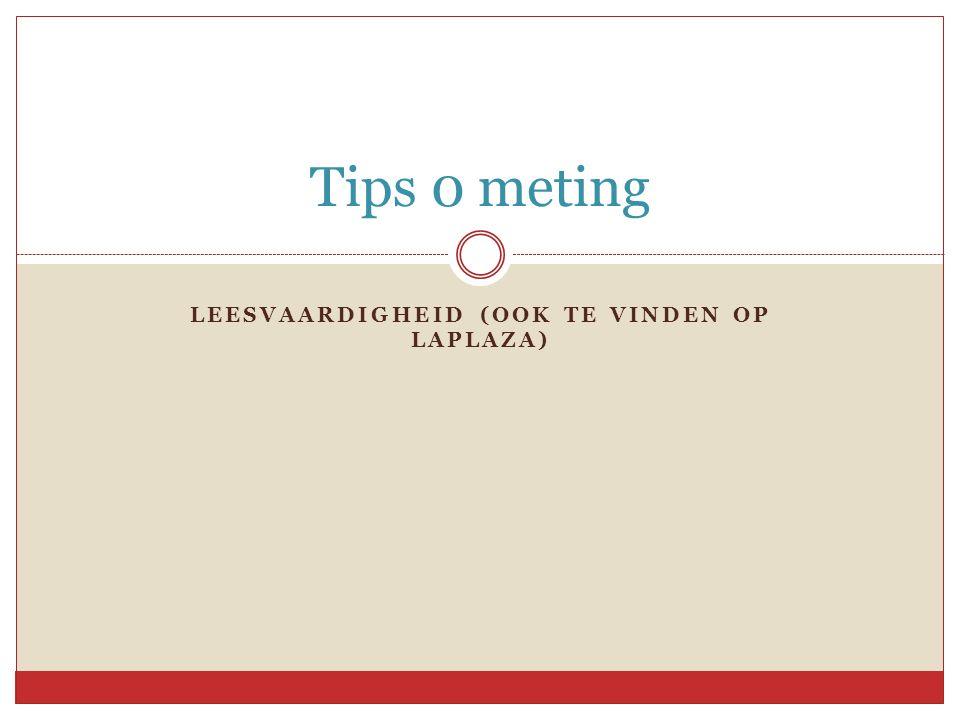 LEESVAARDIGHEID (OOK TE VINDEN OP LAPLAZA) Tips 0 meting