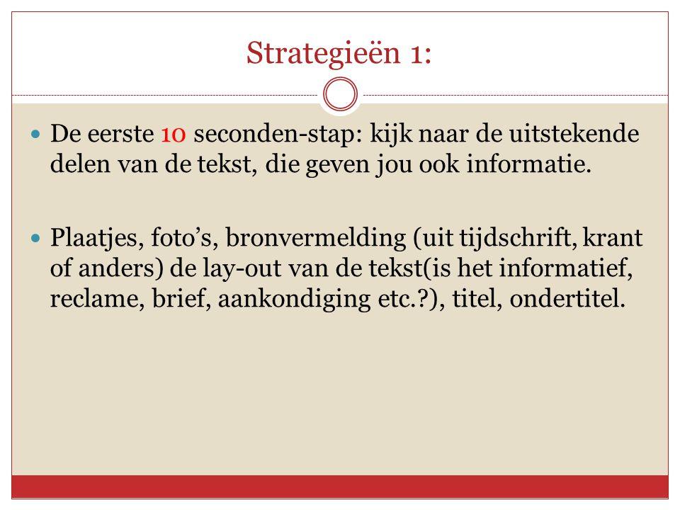 Strategieën 1:  De eerste 10 seconden-stap: kijk naar de uitstekende delen van de tekst, die geven jou ook informatie.