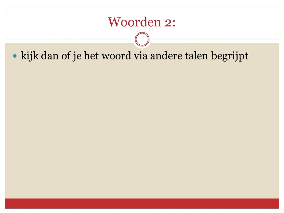 Woorden 2:  kijk dan of je het woord via andere talen begrijpt
