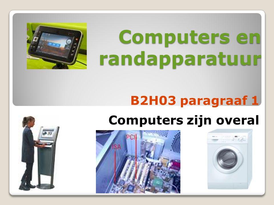 Computers en randapparatuur Computers zijn overal B2H03 paragraaf 1