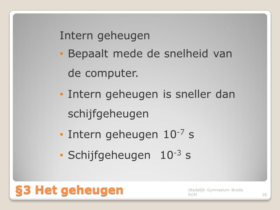Intern geheugen • Bepaalt mede de snelheid van de computer. • Intern geheugen is sneller dan schijfgeheugen • Intern geheugen 10 -7 s • Schijfgeheugen