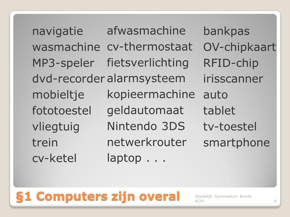 §1 Computers zijn overal navigatie wasmachine MP3-speler dvd-recorder mobieltje fototoestel vliegtuig trein cv-ketel Stedelijk Gymnasium Breda RCM4 af