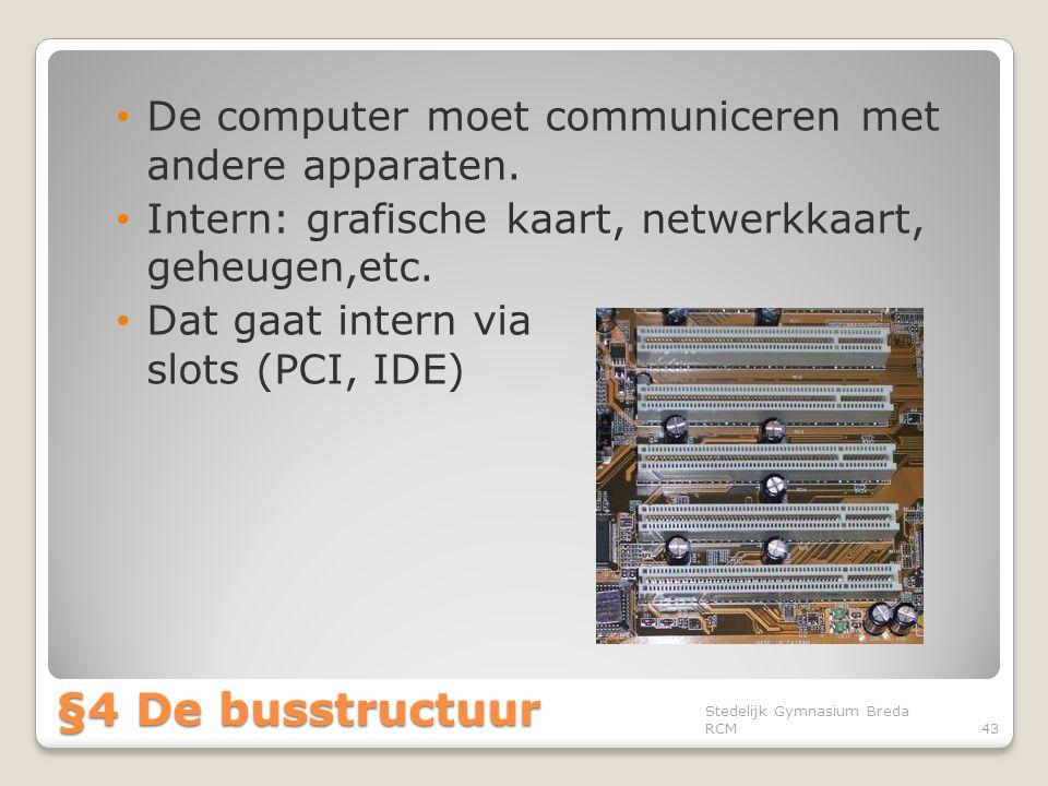 • De computer moet communiceren met andere apparaten. • Intern: grafische kaart, netwerkkaart, geheugen,etc. • Dat gaat intern via slots (PCI, IDE) St