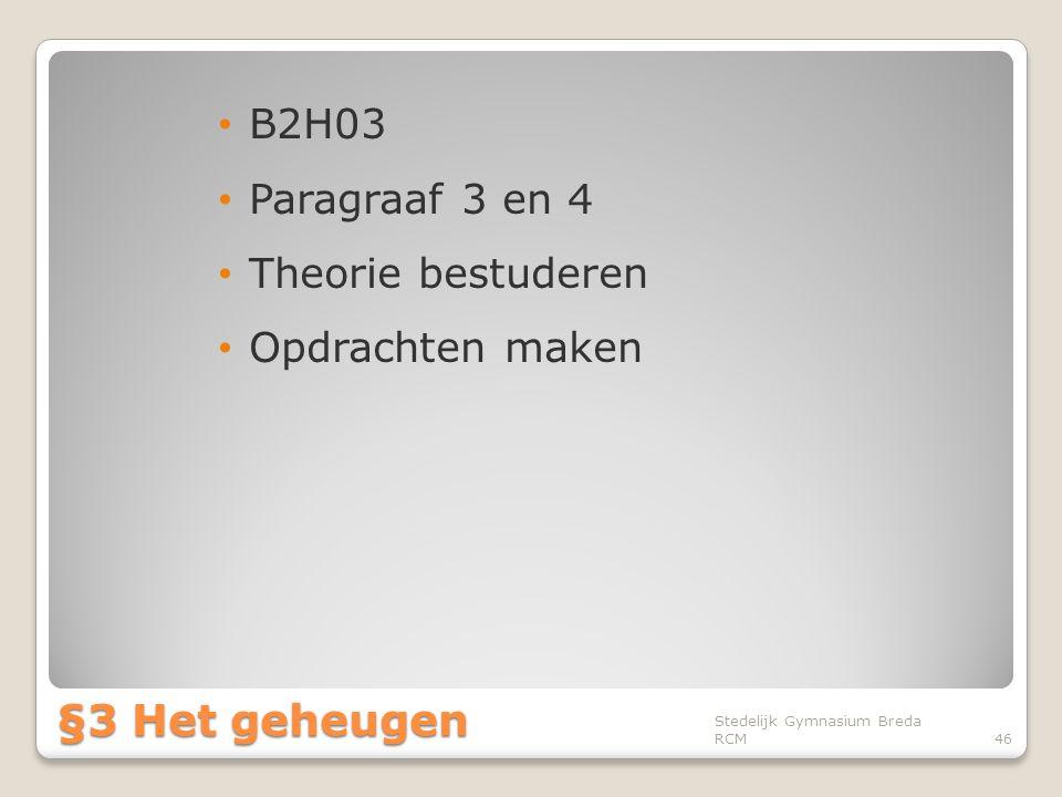 • B2H03 • Paragraaf 3 en 4 • Theorie bestuderen • Opdrachten maken Stedelijk Gymnasium Breda RCM46 §3 Het geheugen