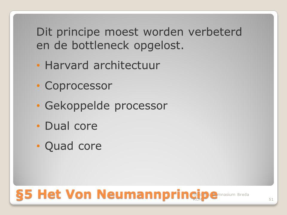 Dit principe moest worden verbeterd en de bottleneck opgelost. • Harvard architectuur • Coprocessor • Gekoppelde processor • Dual core • Quad core Ste