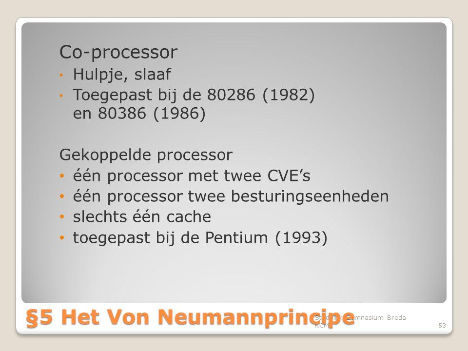 Co-processor • Hulpje, slaaf • Toegepast bij de 80286 (1982) en 80386 (1986) Gekoppelde processor • één processor met twee CVE's • één processor twee