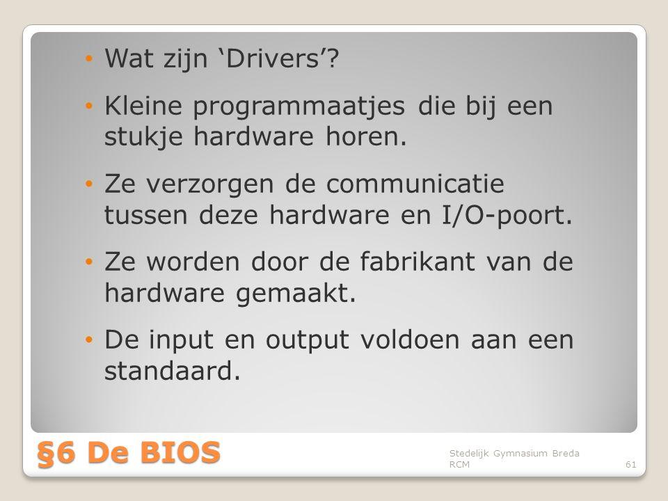 • Wat zijn 'Drivers'? • Kleine programmaatjes die bij een stukje hardware horen. • Ze verzorgen de communicatie tussen deze hardware en I/O-poort. • Z