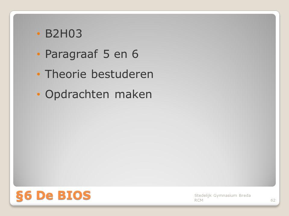 • B2H03 • Paragraaf 5 en 6 • Theorie bestuderen • Opdrachten maken Stedelijk Gymnasium Breda RCM62 §6 De BIOS