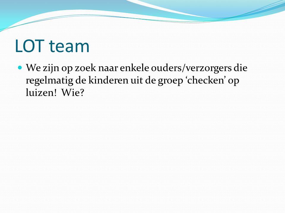 LOT team  We zijn op zoek naar enkele ouders/verzorgers die regelmatig de kinderen uit de groep 'checken' op luizen! Wie?