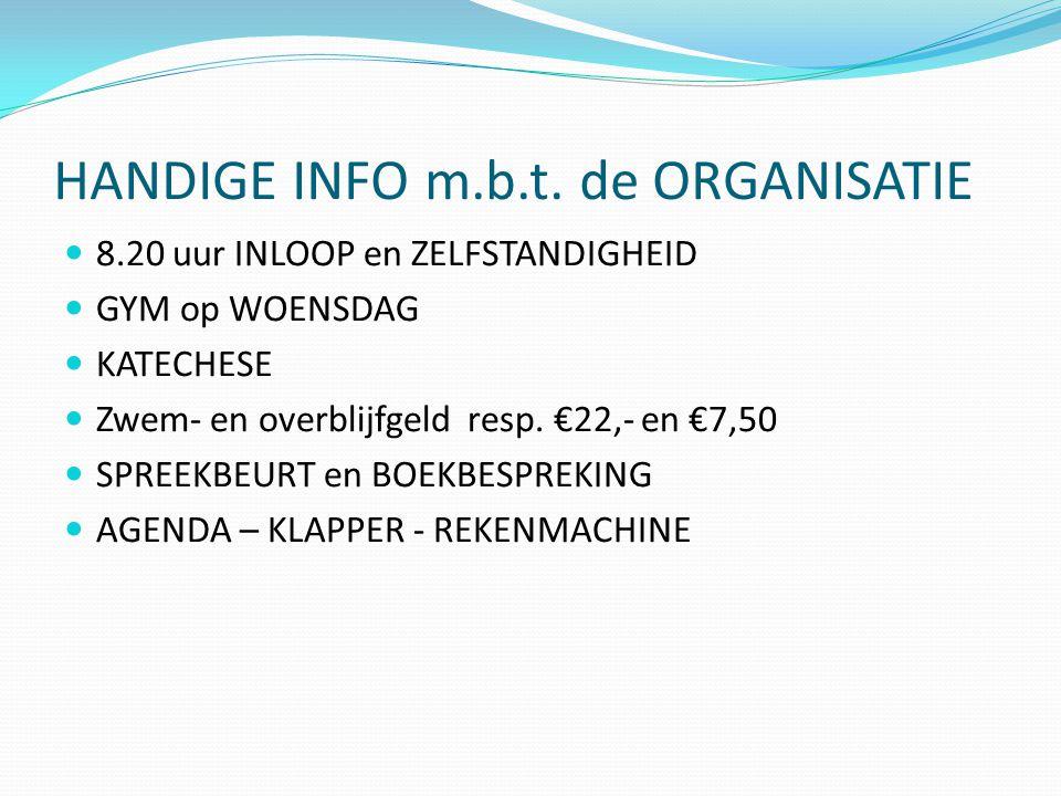 HANDIGE INFO m.b.t. de ORGANISATIE  8.20 uur INLOOP en ZELFSTANDIGHEID  GYM op WOENSDAG  KATECHESE  Zwem- en overblijfgeld resp. €22,- en €7,50 
