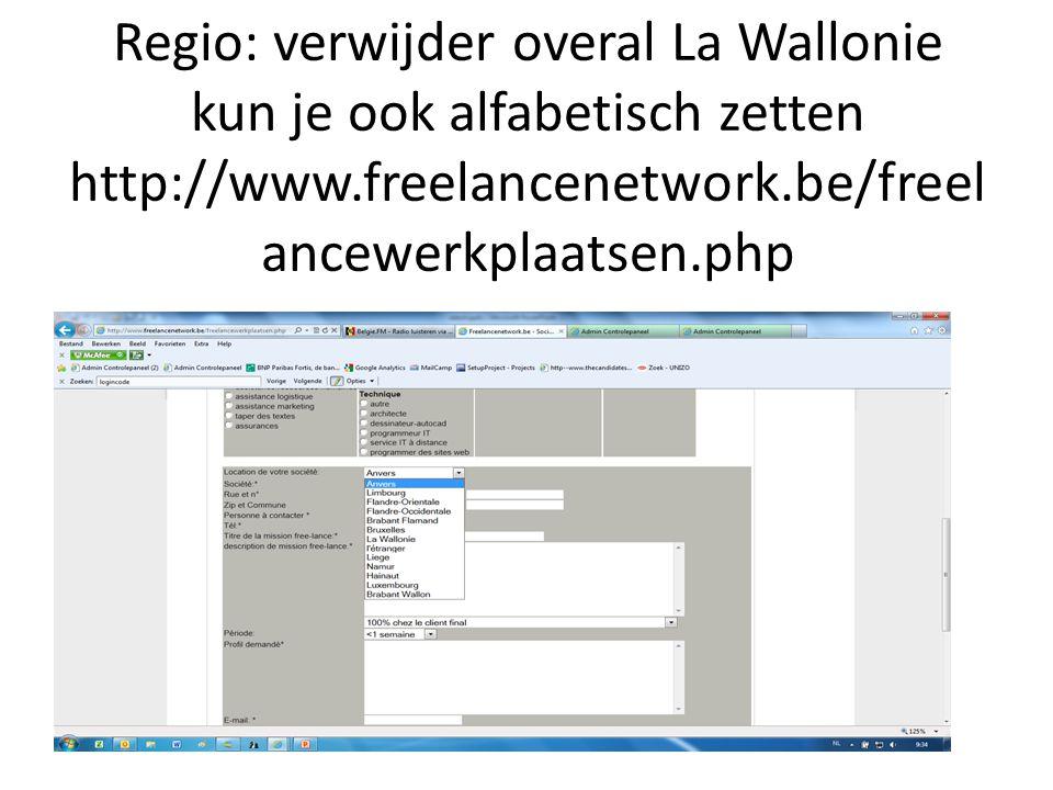 Regio: verwijder overal La Wallonie kun je ook alfabetisch zetten http://www.freelancenetwork.be/freel ancewerkplaatsen.php
