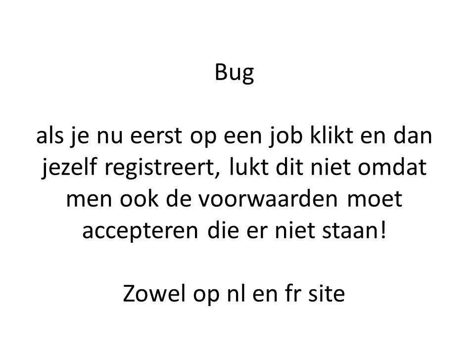 Bug als je nu eerst op een job klikt en dan jezelf registreert, lukt dit niet omdat men ook de voorwaarden moet accepteren die er niet staan.