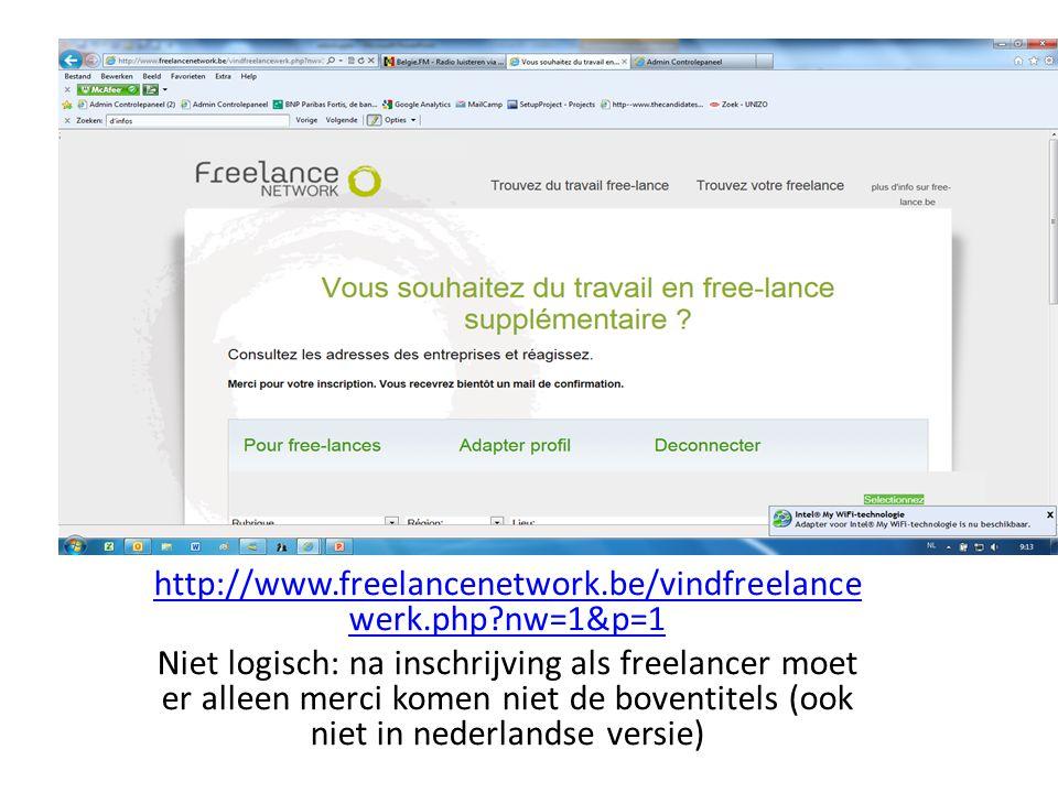 http://www.freelancenetwork.be/vindfreelance werk.php nw=1&p=1 Niet logisch: na inschrijving als freelancer moet er alleen merci komen niet de boventitels (ook niet in nederlandse versie)