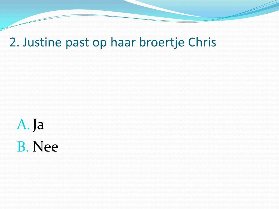 2. Justine past op haar broertje Chris A. Ja B. Nee