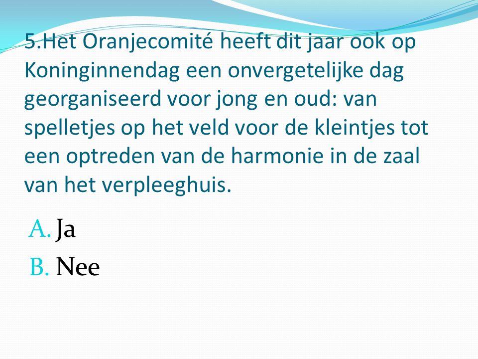 5.Het Oranjecomité heeft dit jaar ook op Koninginnendag een onvergetelijke dag georganiseerd voor jong en oud: van spelletjes op het veld voor de kleintjes tot een optreden van de harmonie in de zaal van het verpleeghuis.