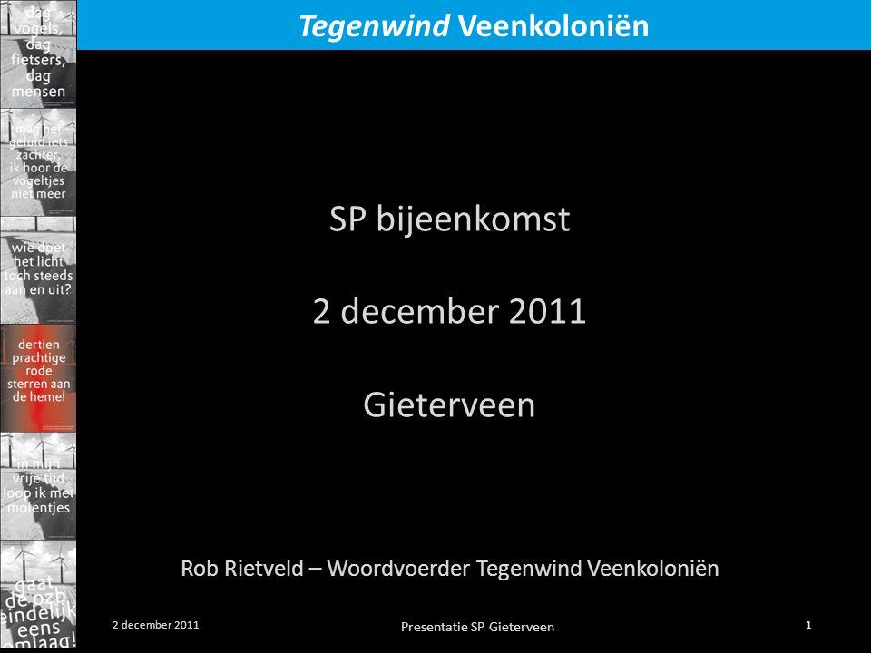 Presentatie SP Gieterveen 1 2 december 2011 Tegenwind Veenkoloniën SP bijeenkomst 2 december 2011 Gieterveen Rob Rietveld – Woordvoerder Tegenwind Veenkoloniën
