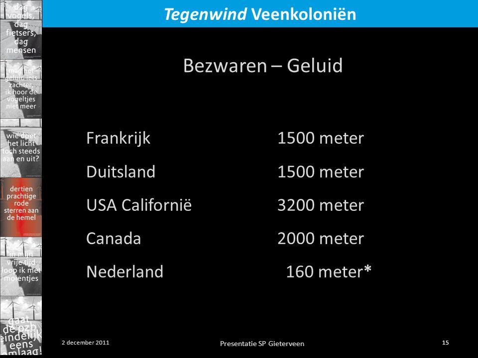 Presentatie SP Gieterveen 15 2 december 2011 Tegenwind Veenkoloniën Bezwaren – Geluid Frankrijk1500 meter Duitsland1500 meter USA Californië3200 meter