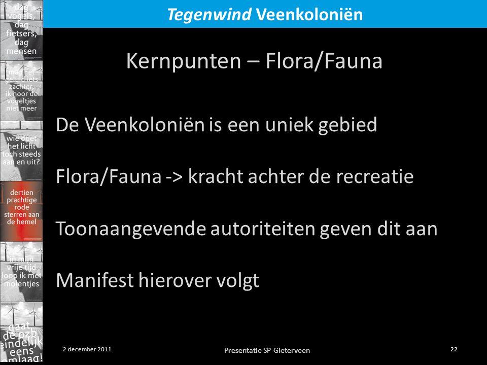 Presentatie SP Gieterveen 22 2 december 2011 Tegenwind Veenkoloniën Kernpunten – Flora/Fauna De Veenkoloniën is een uniek gebied Flora/Fauna -> kracht achter de recreatie Toonaangevende autoriteiten geven dit aan Manifest hierover volgt