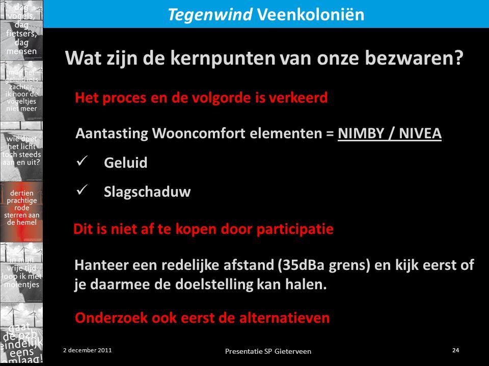 Presentatie SP Gieterveen 24 2 december 2011 Tegenwind Veenkoloniën Wat zijn de kernpunten van onze bezwaren? Aantasting Wooncomfort elementen = NIMBY