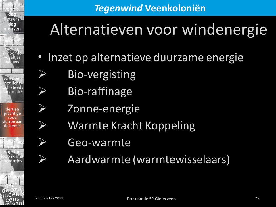 Presentatie SP Gieterveen 25 2 december 2011 Tegenwind Veenkoloniën Alternatieven voor windenergie • Inzet op alternatieve duurzame energie  Bio-vergisting  Bio-raffinage  Zonne-energie  Warmte Kracht Koppeling  Geo-warmte  Aardwarmte (warmtewisselaars)