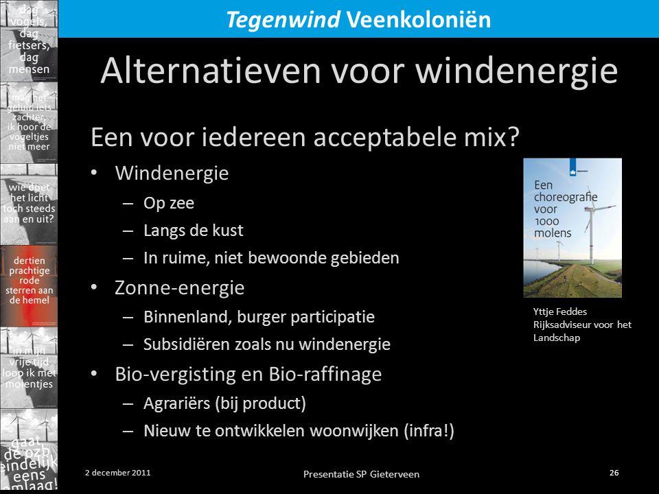 Presentatie SP Gieterveen 26 2 december 2011 Tegenwind Veenkoloniën Alternatieven voor windenergie Een voor iedereen acceptabele mix? • Windenergie –