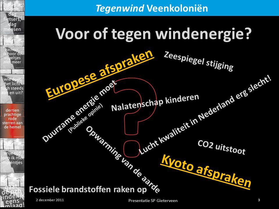 Presentatie SP Gieterveen 3 2 december 2011 Tegenwind Veenkoloniën Voor of tegen windenergie? Duurzame energie moet (Publieke opinie) Opwarming van de