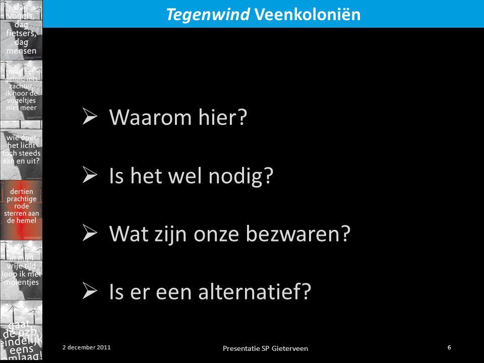 Presentatie SP Gieterveen 6 2 december 2011 Tegenwind Veenkoloniën  Waarom hier?  Is het wel nodig?  Wat zijn onze bezwaren?  Is er een alternatie