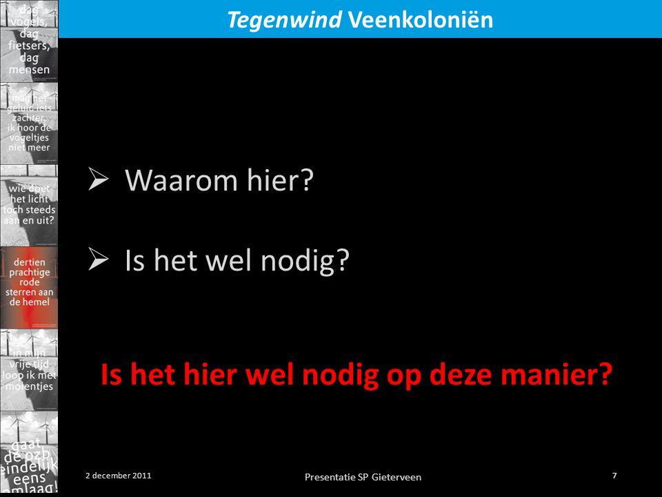Presentatie SP Gieterveen 7 2 december 2011 Tegenwind Veenkoloniën Is het hier wel nodig op deze manier?  Waarom hier?  Is het wel nodig?