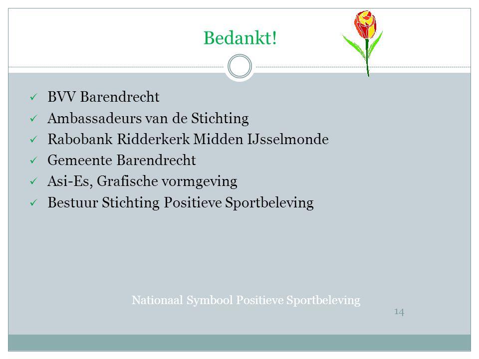 Bedankt! Nationaal Symbool Positieve Sportbeleving 14  BVV Barendrecht  Ambassadeurs van de Stichting  Rabobank Ridderkerk Midden IJsselmonde  Gem