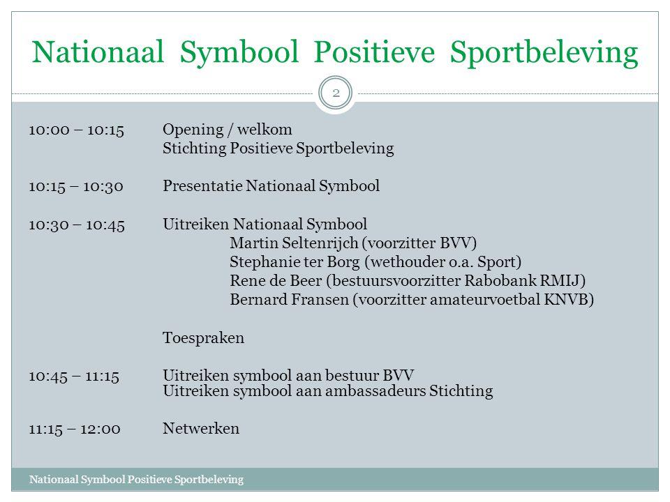2 10:00 – 10:15 Opening / welkom Stichting Positieve Sportbeleving 10:15 – 10:30 Presentatie Nationaal Symbool 10:30 – 10:45 Uitreiken Nationaal Symbo