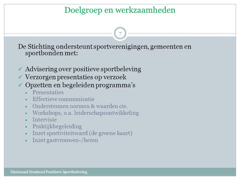 Doelgroep en werkzaamheden Nationaal Symbool Positieve Sportbeleving 7 De Stichting ondersteunt sportverenigingen, gemeenten en sportbonden met:  Adv