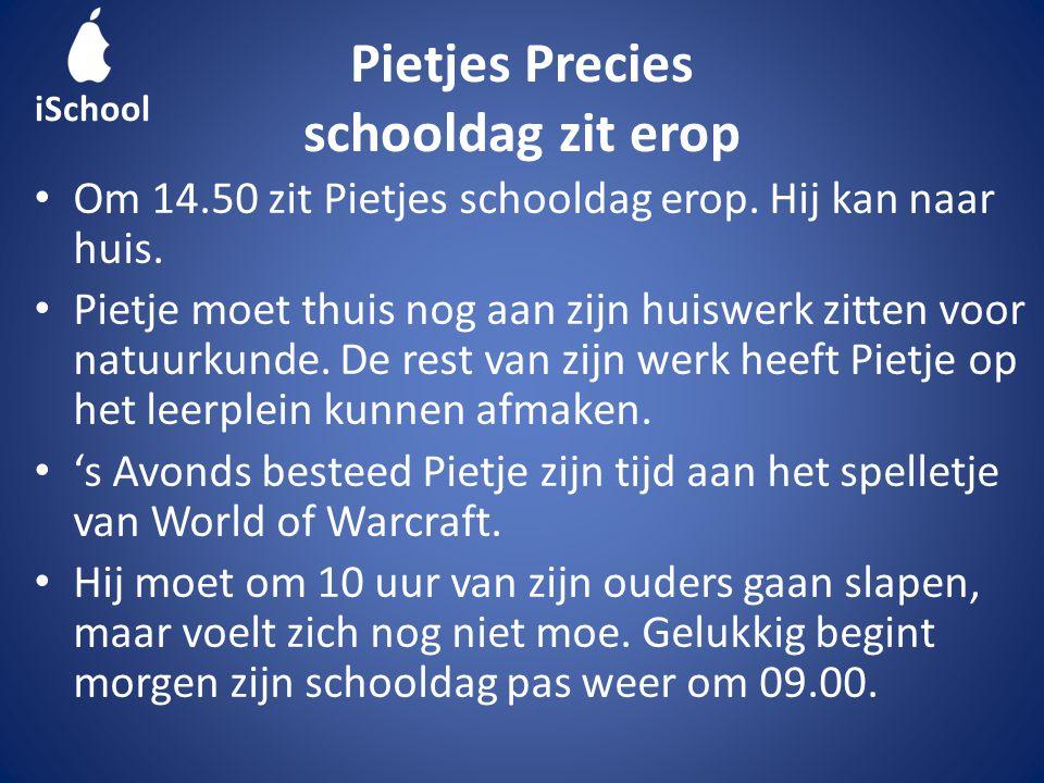 Pietjes Precies schooldag zit erop • Om 14.50 zit Pietjes schooldag erop.