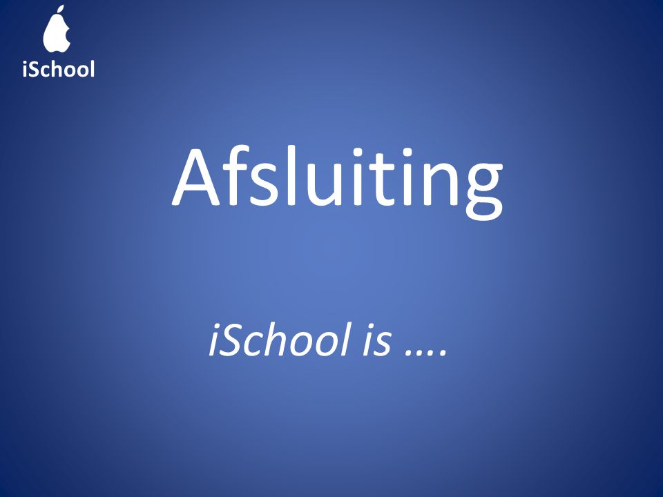 Afsluiting iSchool iSchool is ….