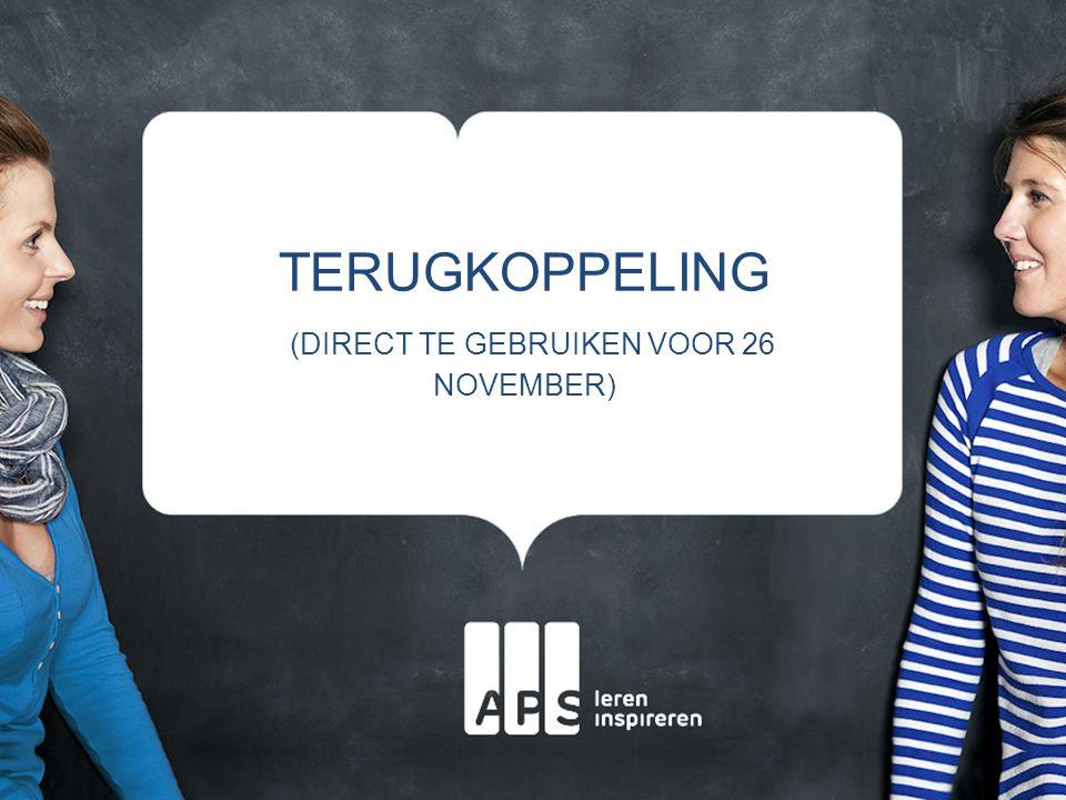TERUGKOPPELING (DIRECT TE GEBRUIKEN VOOR 26 NOVEMBER)