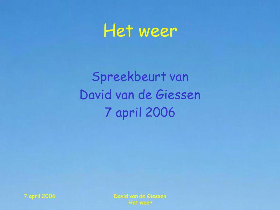 7 april 2006David van de Giessen Het weer 1.Wij en het weer 2.Een weerstation 3.Een weersatelliet 4.Temperatuur 5.Wind 6.Neerslag 7.Donder en bliksem 8.Klimaat 9.Weer in Nederland Hoofdstukindeling